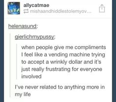 "I said this to a boy once and his reply was ""well then I guess; like the dollar bill, I need to make the compliments more smooth ;)"""