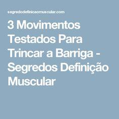 3 Movimentos Testados Para Trincar a Barriga - Segredos Definição Muscular