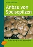 Anbau von Speisepilzen : Kulturverfahren für den Haupt- und Nebenerwerb / Wernhard Einar Schmidt.