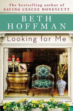 Looking for Me by Beth Hoffman One of the BEST books I've read in a LONG time!  Love love love it!
