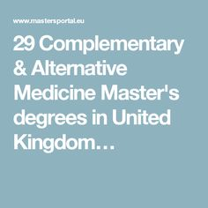 29 Complementary & Alternative Medicine Master's degrees in United Kingdom…
