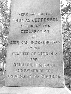 Grave Marker- Thomas Jefferson, 3rd president (1801-09). His original tombstone, now a cenotaph, is located on the campus in the University of Missouri's Quadrangle. A life mask of Jefferson was created by John Henri Isaac Browere in the 1820s.