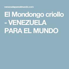 El Mondongo criollo - VENEZUELA PARA EL MUNDO Gastronomia, World, Lunches, Venezuela