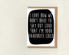 Items similar to I Love How We Don't Have To Say Out Loud That I'm Your Favourite / Favorite Child . hipster mothers fathers day thank you . australia on Etsy Mothersday Cards, Sympathy Cards, Greeting Cards, Paper Packaging, Paper Envelopes, Animal Cards, Mother And Father, Funny Cards, Say Hi