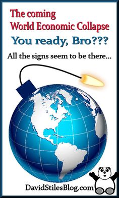 WORLD ECONOMIC COLLAPSE COMING SOON. From: DavidStilesBlog.com