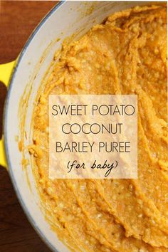 Homemade baby food: sweet potato barley and coconut milk. Add curry powder for baby's with taste! Baby foodie!