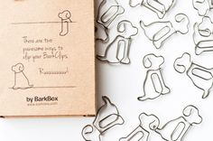 Doggie Paper Clips  http://shop.thebarkpost.com/products/barkclip-dog-paperclips?utm_source=Sailthru&utm_medium=email&utm_term=BarkPost&utm_campaign=1.6.2014_Newsletter&utm_content=Blog_Subj