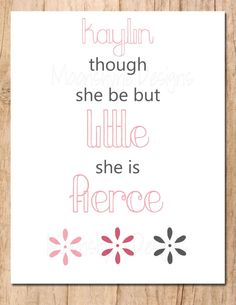 Personalized Though She Be But Little She Is Fierce - Simple Flowers - Little Girl Wall Art - Printable Wall Art JPEG File