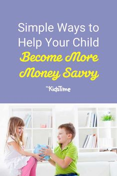 Simple Ways to Help Your Child Become More Money Savvy – Mykidstime