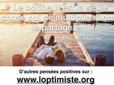 Le bonheur est la seule chose qui se multiplie si on le partage. - Albert Schweitzer