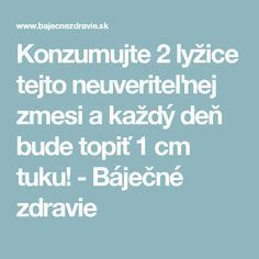 Konzumujte 2 lyžice tejto neuveriteľnej zmesi a každý deň bude topiť 1 cm . Atkins Diet, Health And Beauty, Detox, Food And Drink, Health Fitness, Drinks, Gardening, Sport, Hair