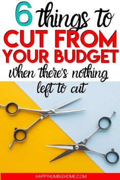 6 Things to Cut From Your Budget when there's nothing left to cut - These frugal living ideas for ways to save money when you're already living on a tight budget are perfect for anyone who is trying to cut expenses! If you're having a hard time saving money, this post is for you! #budget #budgeting #savemoney #frugal #money #moneysavingtips