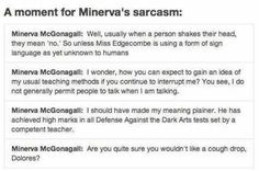 Harry Potter- Minerva's sarcasm- i love that all of these were directed at Umbridge!