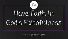 The concept of faith is so misunderstood because a lot of people think it is just a belief. But that is not the full truth. || Read more on the blogazine at http://www.4gospelsake.com/have-faith-in-gods-faithfulness/