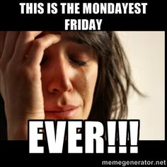 Mondayest Friday Ever
