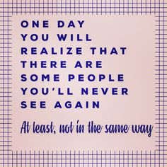 One day you will realize that there are some people you'll never see again.at least not in the same way. Iain Thomas, See Again, Mental Health Awareness, One Day, Some People, Beautiful Words, Counseling, Periodic Table, Tone Words