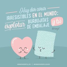 ¿Quién es mejor que las burbujitas de embalaje? #mrwonderfulshop #love #quotes    There are two irresistible things in the world: popping bubble wrap and you. Who is better than bubble wrap to you?