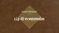 .45 cal r.i.p vs watermalon