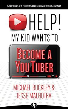 HELP! My Kid Wants to Become a YouTuber: Your Child Can Learn Life Skills Such as Resilience, Consistency, Networking, Financial Literacy, and More While Having a TON OF FUN Creating Online Videos by [Buckley, Michael, Malhotra, Jesse]