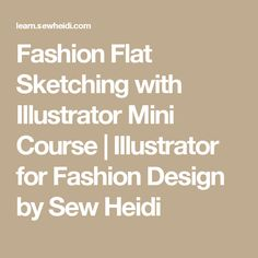 Fashion Flat Sketching with Illustrator Mini Course | Illustrator for Fashion Design by Sew Heidi