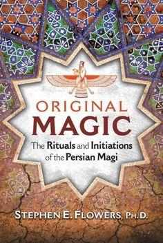Original Magic: The Rituals and Initiations of the Persian Magi