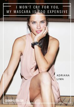 """I won't cry for you, my mascara is too expensive."" -Adriana Lima"