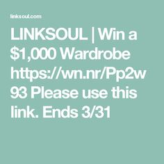 LINKSOUL | Win a $1,000 Wardrobe  https://wn.nr/Pp2w93 Please use this link. Ends 3/31