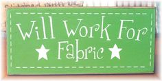 Will Work For Fabric primitive wood sign by pattisprimitives,