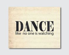 Dance like no one is watching  Typography by SusanNewberryDesigns, $15.00