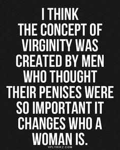 """""""pienso que el concepto de virgen fue creado por hombres que creían que sus penes eran tan importantes que cambiaban lo que era una mujer""""  me agarro el feminismo hoy Jaj"""