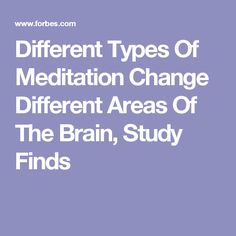 Different Types Of Meditation Change Different Areas Of The Brain, Study Finds