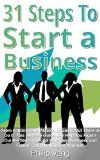 Free Kindle Book -  [Business & Money][Free] 31 Steps to Start a Business: From Finding Your Passion to Going Out There to Do It, This Ultimate Guide Will Help You Figure Out the Steps to Build Your Own Business and Future. Work for Yourself!