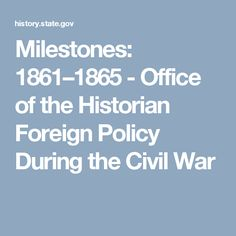 Milestones: 1861–1865 - Office of the Historian Foreign Policy During the Civil War