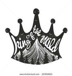 Vector hand drawn typography poster. A crown with mountains and trees. King of the wild. Inspirational illustration - stock vector