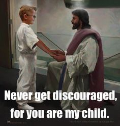Never get discouraged, for you are my child.  ~~I am a Child of God Christian Quotes.
