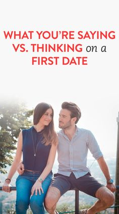 What you say vs. what you're thinking on a first date