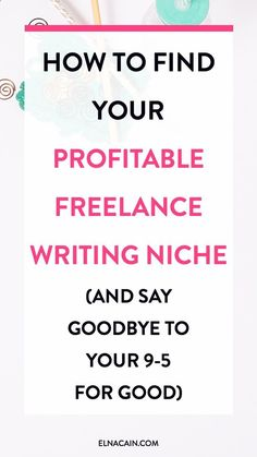 Find Your Profitable Freelance Writing Niche (And Say Goodbye to Your 9-5 Job for Good) – If you want to work from home full time you need to find a profitable freelance writing niche to help you pay the bills. Or else, youll be a crazy wreck! Find out how to find your lucrative niche and I also tell you the top high-paying niches.