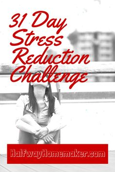 31 Day Stress Reduction Challenge | The Halfway Homemaker  Start January Off Right! Take the steps to reduce the stress in your life!