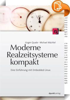 Moderne Realzeitsysteme kompakt    ::  Dieses Buch behandelt den Entwurf und die Realisierung von Realzeitsystemen und berücksichtigt dabei die tiefgreifenden Fortschritte der jüngsten Zeit. Anhand zahlreicher Codebeispiele vermitteln die Autoren die nebenläufige Realzeitprogrammierung (Posix) und den Aufbau unterschiedlicher Realzeitarchitekturen auf Basis von Embedded Linux. Sie führen ein in die Terminologie und den Aufbau moderner Realzeitbetriebssysteme, in formale Beschreibungsme...
