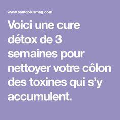 Voici une cure détox de 3 semaines pour nettoyer votre côlon des toxines qui s'y accumulent.