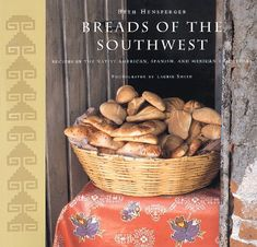 Breads of the Southwest: Recipes in the Native American, Spanish, and Mexican Traditions