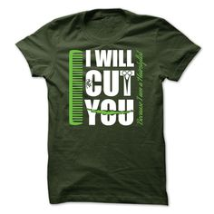 I will cut you T-Shirts, Hoodies. BUY IT NOW ==► https://www.sunfrog.com/LifeStyle/I-will-cut-you.html?id=41382
