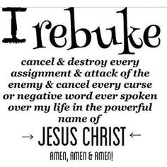 ♥ I rebuke cancel & destroy every assignment & attack of the enemy & cancel every curse or negative word ever spoken over my life in the powerful name of Jesus Christ! Pray this with me Sweet Sister's! Now Quotes, Life Quotes Love, Bible Quotes, Qoutes, Prayer Quotes, Godly Quotes, Biblical Quotes, Quotations, Power Of Prayer