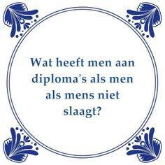 .Tegeltjeswijsheid, volg en pin ons. Een leuk cadeautje nodig? Op www.tegeltjeswijsheid.nl vind je nog meer leuke spreuken en tegels of maak je eigen gepersonaliseerde tegeltje of tekstbord. #grappig #tekst #oudhollands #wijsheid #tegeltjeswijsheid #quote #tegel #oudhollands #dutch #wijsheden #spreuk #spreuken, #gezegdes #tegeltjeswijsheden #citaten #hollandse #uitspraken #humor #citaten