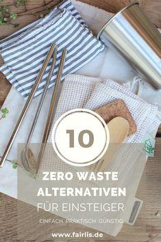 Wir zeigen dir 10 einfach umzusetzende Ideen und Tipps für Zero Waste Alternativen zu (fast) jeder Alltagssituation. Für deinen Einstieg in ein plastikfreies und müllsparendes Leben. #zerowasteliving #zerowaste #ideen #zerowastealternativen #müllfrei #plastikfrei #inspirationen #zerowastetipps #zerowasteanfänger #zerowasteleben #zerowastebewegung #plasticfreejuly No Waste, Consumerism, Sustainable Living, Reuse, Recycling, Inspiration, Lifestyle, Tableware, Handmade