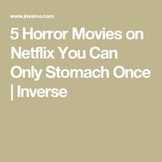 5 Horror Movies on Netflix You Can Only Stomach Once | Inverse