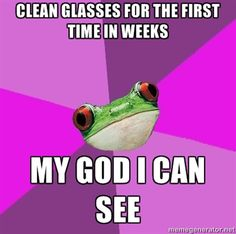 Foul Bachelorette Frog - Clean glasses for the first time in weeks my god i can see
