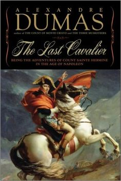 Amazon.com: The Last Cavalier: Being the Adventures of Count Sainte-Hermine in the Age of Napoleon (9781933648316): Alexandre Dumas: Books
