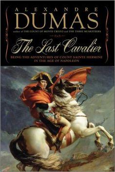 Amazon.com: The Last Cavalier: Being the Adventures of Count Sainte-Hermine in the Age of Napoleon (9781933648316): Alexandre Dumas: Books