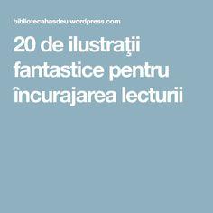 20 de ilustraţii fantastice pentru încurajarea lecturii